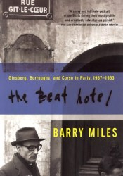 The Beat Hotel: Ginsberg, Burroughs and Corso in Paris, 1957-1963 Book by Barry Miles