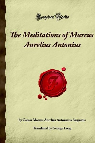 The Meditations Of Marcus Aurelius Antonius: (Forgotten Books)