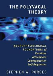 The Polyvagal Theory: Neurophysiological Foundations of Emotions, Attachment, Communication, and Self-regulation Book by Stephen W. Porges