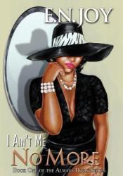 I Ain't Me No More (Always Diva, #1) Book by E.N. Joy