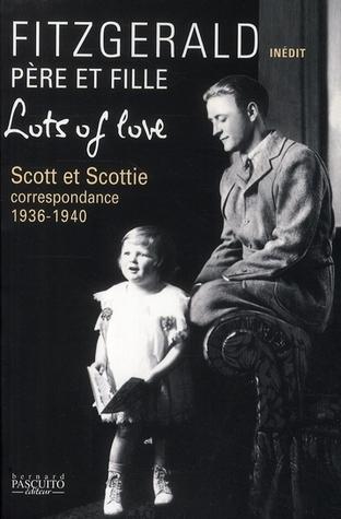 Lots Of Love: Scott Et Scottie: Correspondence, 1936-1940