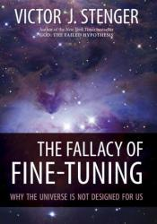 The Fallacy of Fine-Tuning: Why the Universe Is Not Designed for Us Book by Victor J. Stenger