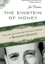 The Einstein of Money: The Life and Timeless Financial Wisdom of Benjamin Graham Book by Joe Carlen
