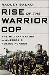 Rise of the Warrior Cop: The Militarization of America's Police Forces by Radley Balko