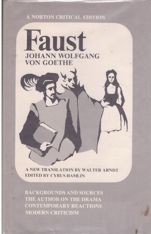Faust: A Tragedy: Backgrounds and Sources, the Author on the Drama, Contemporary Reactions, Modern Criticism