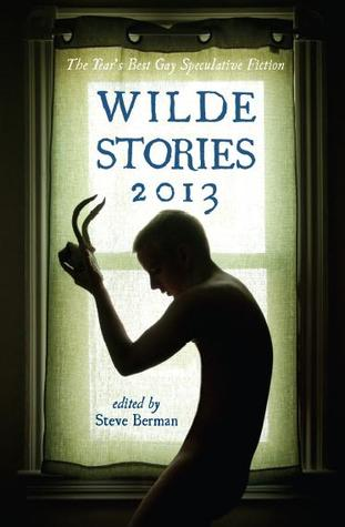 Wilde Stories 2013: The Year's Best Gay Speculative Fiction