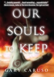 Our Souls to Keep (Our Souls to Keep, #1) Book by Gary A. Caruso