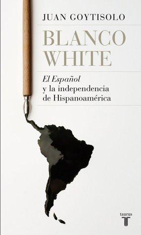Blanco White: El español y la independencia de Hispanoamérica