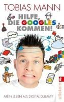 Hilfe, die Googles kommen!: Mein Leben als Digital Dummy