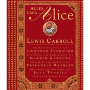 Alles über Alice. Alices Abenteuer im Wunderland. Durch den Spiegel und was Alice dort fand