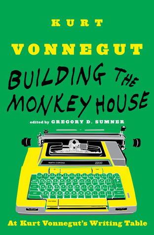 Building the Monkey House: At Kurt Vonnegut's Writing Table