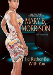I'd Rather Be with You (If I Can't Have You, #2) Book by Mary B. Morrison