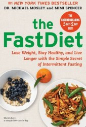 The Fast Diet: The Simple Secret of Intermittent Fasting: Lose Weight, Stay Healthy, Live Longer Book