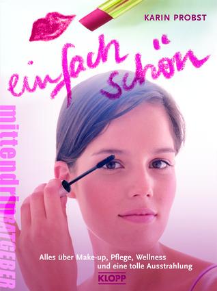 Einfach schön! : alles über Make-up, Pflege, Wellness und eine tolle Ausstrahlung
