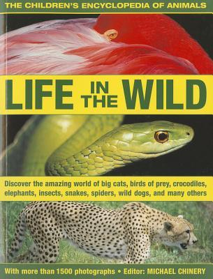 The Children's Encyclopedia of Animals: Life in the Wild: Discover the Amazing World of Big Cats, Birds of Prey, Crocodiles, Elephants, Insects, ... Many Others