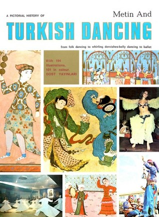 A Pictorial History of Turkish Dancing: From Folk Dancing to Whirling Dervishes, Belly Dancing to Ballet