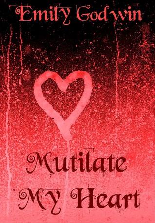 Mutilate My Heart (Mutilated, #1)