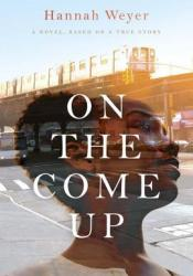 On the Come Up: A Novel, Based on a True Story Book by Hannah Weyer