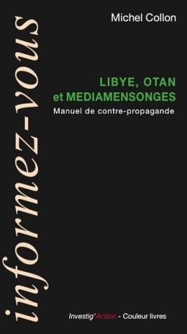 Libye, OTAN et Médiamensonges: Manuel de contre-propagande