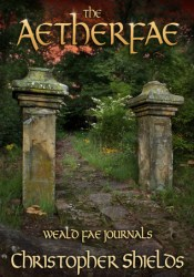 The Aetherfae  (Weald Fae Journals #3) Book by Christopher  Shields