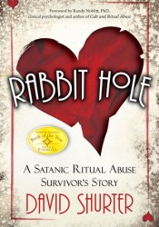 Rabbit Hole: A Satanic Ritual Abuse Survivor's Story Book by David Shurter