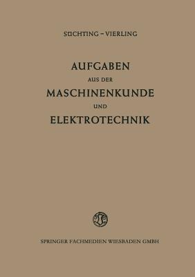 Aufgaben Aus Der Maschinenkunde Und Elektrotechnik: Eine Sammlung Mit Ausfuhrlichen Losungen