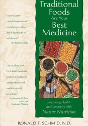 Traditional Foods Are Your Best Medicine: Improving Health and Longevity with Native Nutrition Book by Ronald F. Schmid