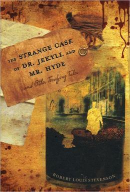 The Strange Case of Dr. Jekyll and Mr. Hyde and Other Terrifying Tales