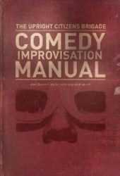 The Upright Citizens Brigade Comedy Improvisation Manual Book