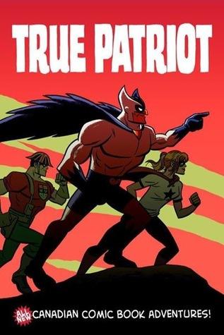 True Patriot: All-New Canadian Comic Book Adventures (True Patriot, #1)