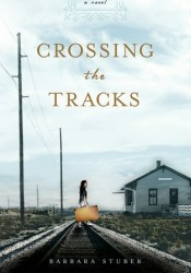 Crossing the Tracks Book by Barbara Stuber