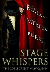 Stage Whispers: The Collected Timmy Quinn Stories Book by Kealan Patrick Burke
