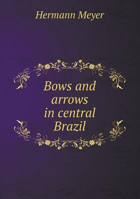 Bows and Arrows in Central Brazil
