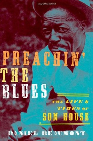 Preachin' the Blues: The Life and Times of Son House