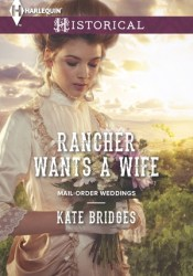 Rancher Wants a Wife (Mail-Order Weddings, #1) Book by Kate Bridges