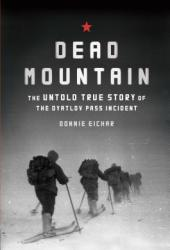 Dead Mountain: The Untold True Story of the Dyatlov Pass Incident Book