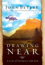 Drawing Near: A Life of Intimacy with God Book by John Bevere