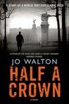 Half a Crown (Small Change, #3) by Jo Walton