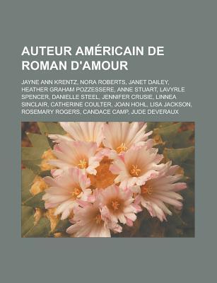 Auteur Americain de Roman D'Amour: Jayne Ann Krentz, Nora Roberts, Janet Dailey, Heather Graham Pozzessere, Anne Stuart, Lavyrle Spencer, Danielle Ste