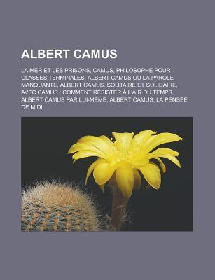 Albert Camus: Albert Camus Ou La Parole Manquante, L' Tranger, L'Exil Et Le Royaume, Avec Camus: Comment R Sister L'Air Du Temps, Ca