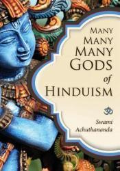 Many Many Many Gods of Hinduism: Turning believers into non-believers and non-believers into believers Book by Swami Achuthananda