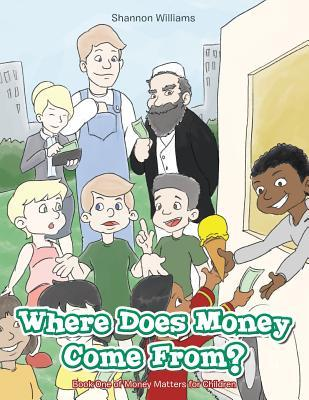 Where Does Money Come From?: Book One of Money Matters for Children