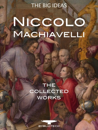 The Prince, The Art of War, The Discourses, The History of Florence and more