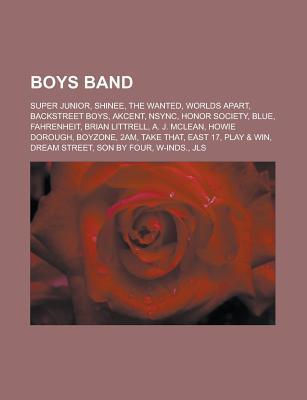 Boys Band: Shinee, Backstreet Boys, Honor Society, Blue, Worlds Apart, Fahrenheit, 2am, East 17, Boyzone, Super Junior, Akcent, T