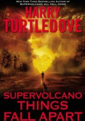 Things Fall Apart (Supervolcano, #3) Book by Harry Turtledove
