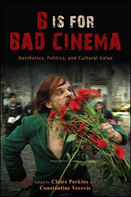 B Is for Bad Cinema: Aesthetics, Politics, and Cultural Value