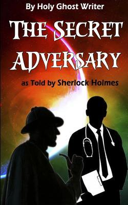 The Secret Adversary as Told by Sherlock Holmes (Illustrated): Newly Discovered Adventures of Sherlock Holmes