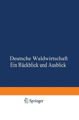 Deutsche Waldwirtschaft: Ein Ruckblick Und Ausblick