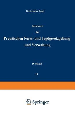 Jahrbuch Der Preussischen Forst- Und Jagdgesetzgebung Und Verwaltung: Dreizehnter Band