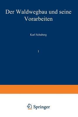 Der Waldwegbau Und Seine Vorarbeiten: Erster Band
